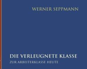 seppmann-verleugnete_klasse-kulturmaschinen