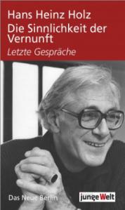 Hans Heinz Holz - Sinnlichkeit der Vernunft